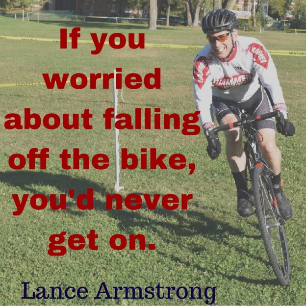 If you worried about falling off the bike, you'd never get on.